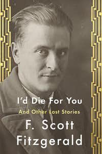 <i>I'd Die for You and Other Lost Stories</i>, by F. Scott Fitzgerald(/Scribner)