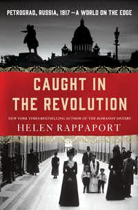<i>Caught in the Revolution</i>, by Helen Rappaport(St. Martin's Press)