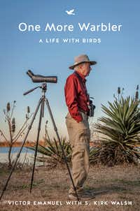 <i>One More Warbler: A Life With Birds</i>, by Victor Emanuel with S. Kirk Walsh.(University of Texas Press)