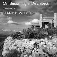 <i>On Becoming an Architect</i>, a memoir by Frank Welch
