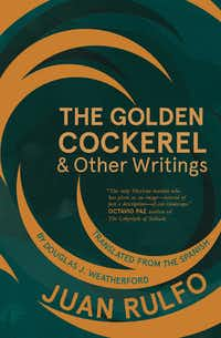 <i>The Golden Cockerel & Other Writings</i>, by Juan Rulfo(Deep Vellum Books)