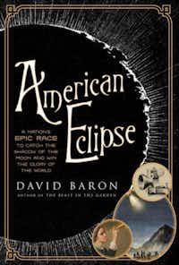 <i>American Eclipse</i>, by David Baron(W.W. Norton)
