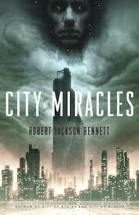 City of Miracles, by Robert Jackson Bennett(Broadway Books)