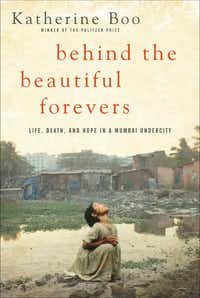 <i>Behind the Beautiful Forevers</i> by Katherine Boo (Random House)