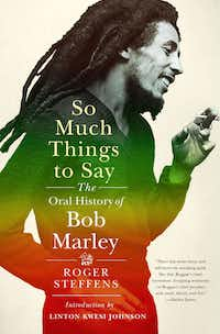 <i>So Much Things to Say: The Oral History of Bob Marley</i>, by Roger Steffens(Norton)