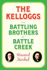 <i>The Kelloggs: The Battling Brothers of Battle Creek</i>, by Howard Markel(Pantheon)