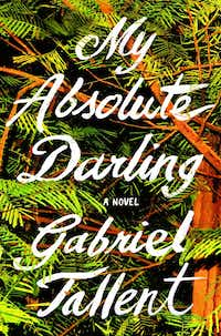 <i>My Absolute Darling</i>, by Gabriel Tallent(Riverhead)