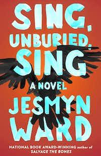 """Sing, Unburied, Sing,"" by Jesmyn Ward(Scribner/Scribner)"