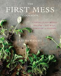 The First Mess Cookbook by Laura Wright (Avery Books)