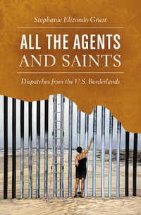 All the Agents and Saints, by Stephanie Elizondo Griest(UNC Press)