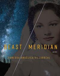 Beast Meridian, by Vanessa Angelica Villarreal(Noemi Press)