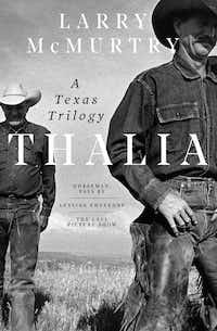 <i>Thalia: A Texas Trilogy</i>, by Larry McMurtry(Liveright)