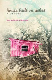 <i>House Built on Ashes</i>, by Jose Antonio Rodriguez(University of Oklahoma Press)