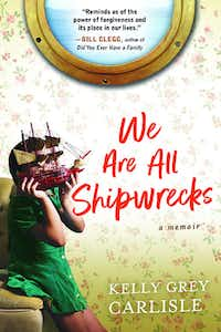 <i>We Are All Shipwrecks</i>, by Kelly Grey Carlisle(Sourcebooks)