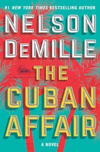 """The Cuban Affair"" by Nelson DeMille; Simon & Schuster (433 pages, $28.99). (Simon & Schuster)(Simon & Schuster/TNS)"