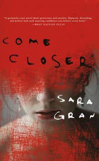 <i>Come Closer,</i> by Sara Gran(Soho Press)