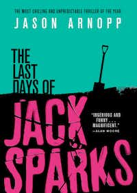 """The Last Days of Jack Sparks,"" by Jason Arnopp(Orbit)"