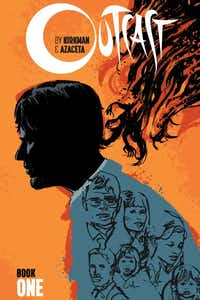 """Outcast: Book One,"" by  Robert Kirkman and Paul Azaceta(Image Comics)"