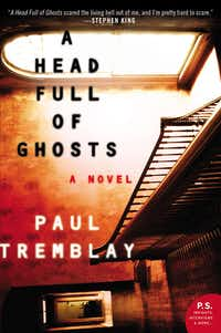 <i>A Head Full of Ghosts</i>, by Paul Tremblay. (William Morrow)