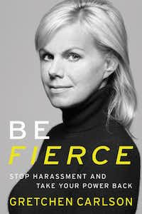 Book cover of 'Be Fierce' by Gretchen Carlson.(Brigitte Lacombe)