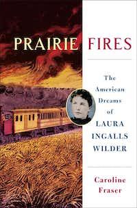 <i>Prairie Fires The American Dreams of Laura Ingalls Wilder</i>, by Caroline Fraser(Metropolitan Books)