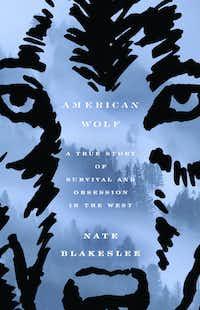 American Wolf, by Nate Blakeslee(Crown)