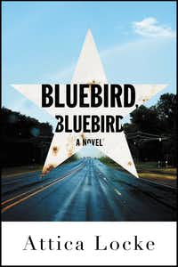 """Bluebird, Bluebird,"" by Attica Locke(Little, Brown/Little, Brown)"