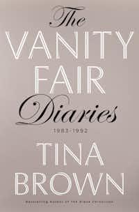 THE VANITY FAIR DIARIES: 1983-1992, by Tina Brown. (Macmillan Publishers)(Macmillan Publishers/TNS)