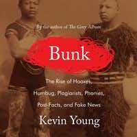 "<p><span style=""font-size: 1em; background-color: transparent;"">""Bunk: The Rise of Hoaxes, Humbug, Plagiarists, Phonies, Post-Facts and Fake News"" by Kevin Young. (Gray Wolf Press)</span></p>"