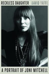<i>Reckless Daughter</i>, the biography of Joni Mitchell, written by Dallas native David Yaffe.(Sarah Crichton Books)