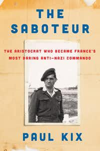<i>The Saboteur: The Aristocrat Who Became France's Most Daring Anti-Nazi Commando</i>, by Paul Kix(HarperCollins)