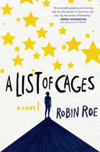 A List of Cages, by Robin Roe(Hyperion)