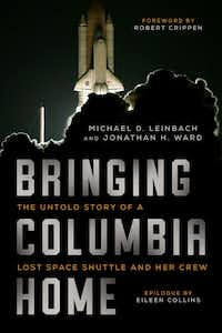 <i>Bringing Columbia Home</i>, by Michael D. Leinbach and Jonathan H. Ward.(Arcade Publishing)