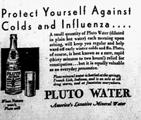 "1930: Laxatives, such as Pluto Water, were considered vital to the prevention of illness. Pluto Water promised that ""When Nature won't, Pluto will."""
