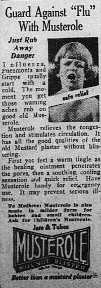 "1927: ""Good old Musterole,"" which was advertised as ""better than a mustard plaster,"" was a muscle rub purported to increase circulation and relieve congestion."