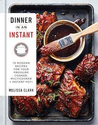 <i>Dinner in an Instant</i> by Melissa Clark.(Christopher Testani/Clarkson Potter/Publishers)