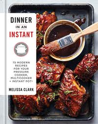 Dinner in an Instant  by Melissa Clark. (Christopher Testani/Clarkson Potter/Publishers)