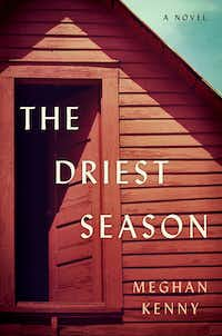 <i>The Driest Season</i>, by Meghan Kenny(W.W. Norton)