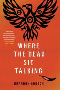 Where the Dead Sit Talking, by Brandon Hobson(Soho Press)