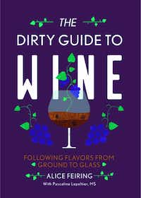 The Dirty Guide to Wine: Following Flavors from Ground to Glass, by Alice Feiring(Countryman Press)