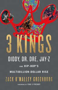 """""""3 Kings,"""" by Zack O'Malley Greenburg.(Little, Brown/Little, Brown)"""