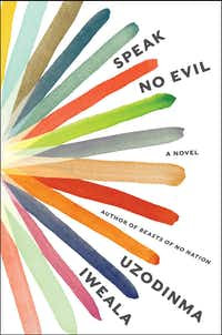 <i>Speak No Evil</i>, by Uzo Iweala(HarperCollins)
