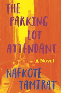 <i>The Parking Lot Attendant</i>, by Nafkote Tamirat.(Henry Holt)