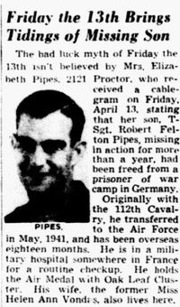 1945: Some good luck on Friday the 13th for the family of Robert Felton Pipes. Pipes' mother received word that her son, missing in action for over a year, had been freed from a German POW camp and was recuperating in France.(The Dallas Morning News&nbsp;<div><br></div>)