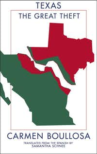 <i>Texas: The Great Theft,</i> by Carmen Boullosa(/Deep Vellum)