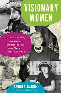 <i>Visionary Women: How Rachel Carson, Jane Jacobs, Jane Goodall and Alice Waters Changed Our World, </i>by Andrea Barnet(HarperCollins)