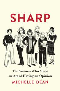 <i>Sharp: The Women Who Made an Art of Having an Opinion,</i> by Michelle Dean(Grove Press)