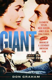 <i>Giant: Elizabeth Taylor, Rock Hudson, James Dean, Edna Ferber, and the Making of a Legendary American Film</i>by Don Graham. (St. Martin's Press)