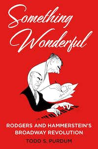 Something Wonderful: Rodgers and Hammerstein's Broadway Revolution, by Todd S. Purdum(Henry Holt and Co.)