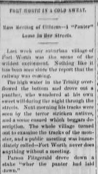 "A column in the Dallas Daily Herald started a story in 1875 that a ""panter"" had fallen asleep in the middle of downtown Fort Worth. That grew into the nickname of Panther City.(Texas Digital Newspaper Program at UNT)"